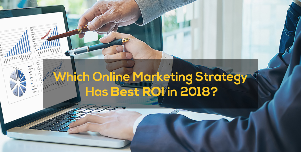 Which Online Marketing Strategy Has the Best ROI in 2018