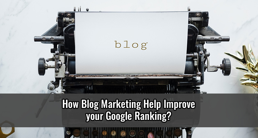 How Blog Marketing Help Improve your Google Ranking?